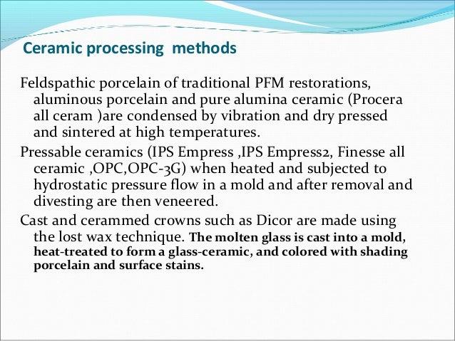 Ceramic processing methods Feldspathic porcelain of traditional PFM restorations, aluminous porcelain and pure alumina cer...