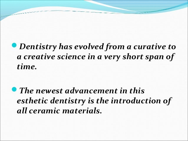 Dentistry has evolved from a curative to a creative science in a very short span of time. The newest advancement in this...