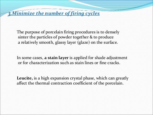 3.Minimize the number of firing cycles The purpose of porcelain firing procedures is to densely sinter the particles of po...