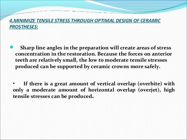 4.MINIMIZE TENSILE STRESS THROUGH OPTIMAL DESIGN OF CERAMIC PROSTHESES:  Sharp line angles in the preparation will create...