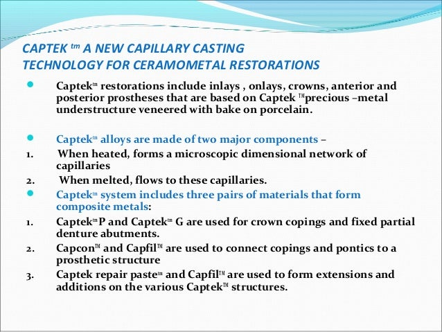 CAPBONDTM CapbondTM is a gold based, gold –colored ceramometal bonder.CapbondTM is used as a very thin point- on layer tha...