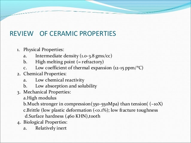 REVIEW OF CERAMIC PROPERTIES 1. Physical Properties: a. Intermediate density (1.0-3.8 gms/cc) b. High melting point (= ref...