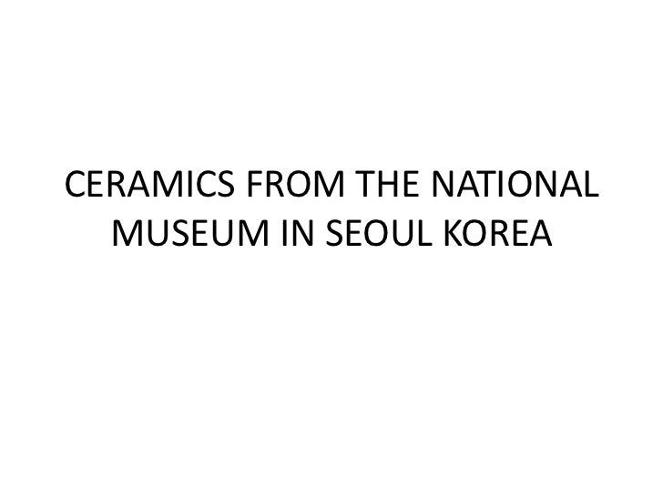 CERAMICS FROM THE NATIONAL  MUSEUM IN SEOUL KOREA