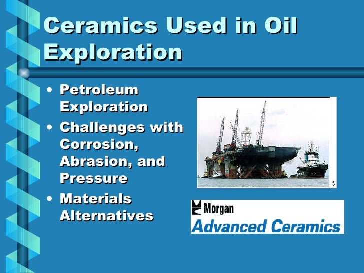 <ul><li>Petroleum Exploration </li></ul><ul><li>Challenges with Corrosion, Abrasion, and Pressure </li></ul><ul><li>Materi...