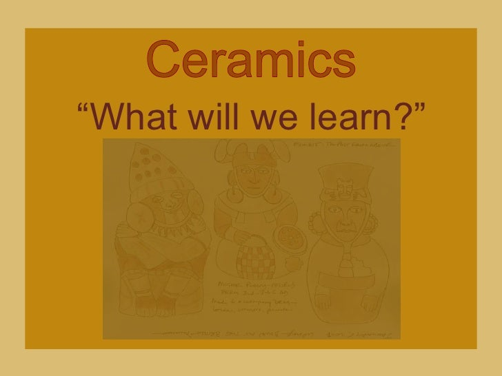 "Ceramics<br />""What will we learn?""<br />"