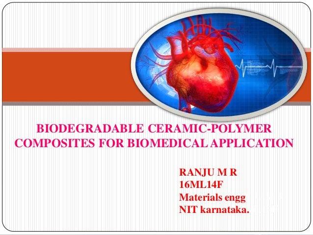 RANJU M R 16ML14F BIODEGRADABLE CERAMIC-POLYMER COMPOSITES FOR BIOMEDICALAPPLICATION RANJU M R 16ML14F Materials engg NIT ...