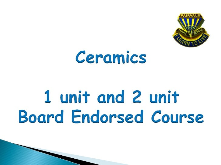 Ceramics is a Board Endorsed non ATAR, 1 unit and 2 unit course.Ceramics Stage 6 is designed to enable students to gain an...