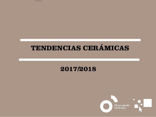 TENDENCIAS CERÁMICAS 2017/2018 camila@incefra.com.br 23 Feb 2017