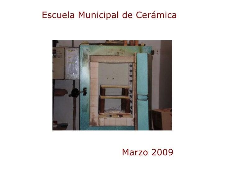 Escuela Municipal de Cerámica Marzo 2009