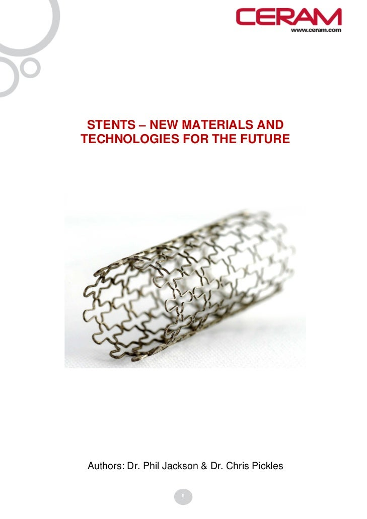 STENTS – NEW MATERIALS ANDTECHNOLOGIES FOR THE FUTUREAuthors: Dr. Phil Jackson & Dr. Chris Pickles                     0