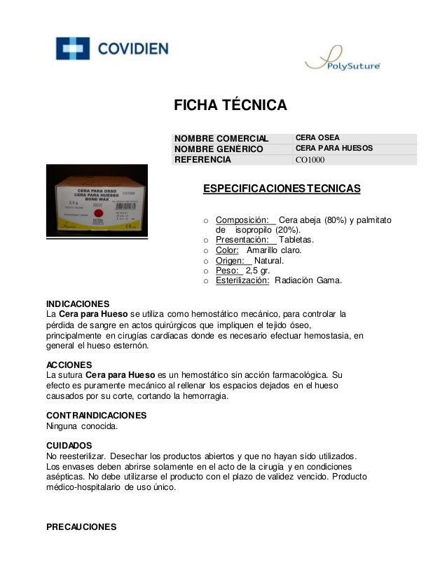 FICHA T�CNICA NOMBRE COMERCIAL CERA OSEA NOMBRE GEN�RICO CERA PARA HUESOS REFERENCIA CO1000 INDICACIONES La Cera para Hues...