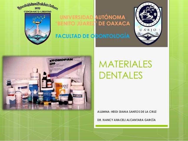 """MATERIALES DENTALES ALUMNA: HEIDI DIANA SANTOS DE LA CRUZ DR. NANCY ARACELI ALCANTARA GARCÍA UNIVERSIDAD AUTÓNOMA """"BENITO ..."""
