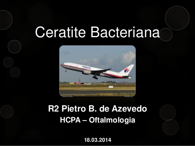 Ceratite Bacteriana R2 Pietro B. de Azevedo HCPA – Oftalmologia 18.03.2014