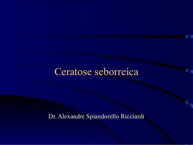 Ceratose seborreica Dr. Alexandre Spiandorello Ricciardi