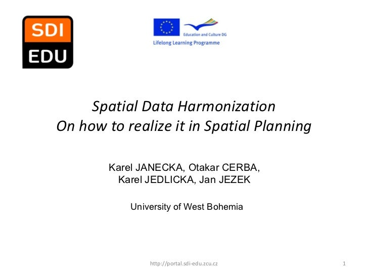 Spatial Data HarmonizationOn how to realize it in Spatial Planning        Karel JANECKA, Otakar CERBA,         Karel JEDLI...