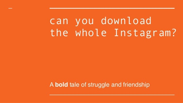 can you download the whole Instagram? A bold tale of struggle and friendship