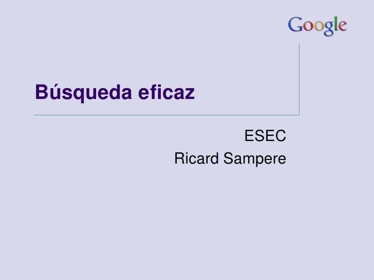 Búsqueda eficaz                      ESEC             Ricard Sampere