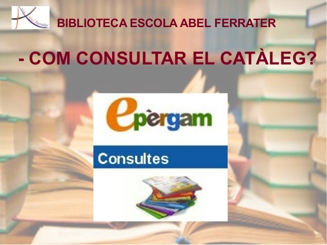 BIBLIOTECA ESCOLA ABEL FERRATER  - COM CONSULTAR EL CATÀLEG?