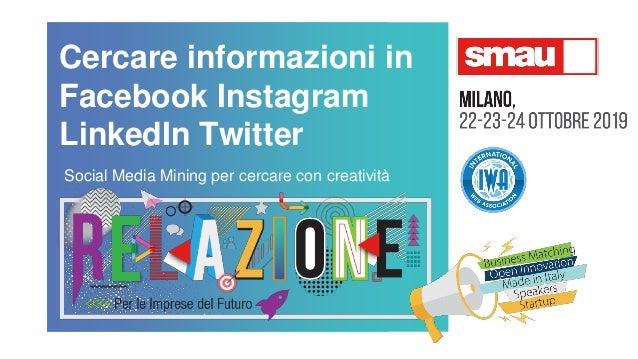 Cercare informazioni in Facebook Instagram LinkedIn Twitter Social Media Mining per cercare con creatività