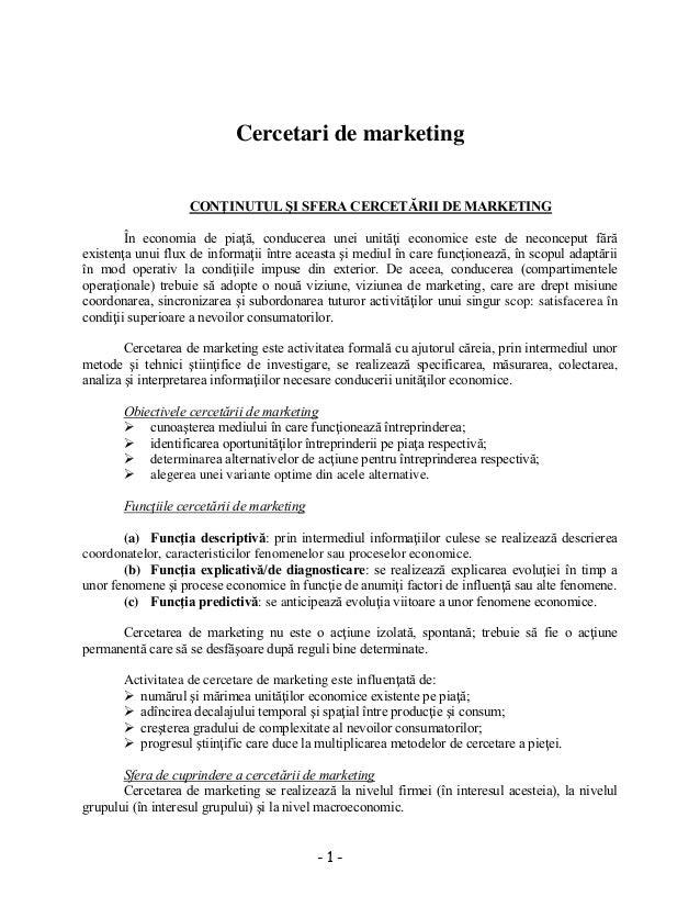 - 1 - Cercetari de marketing CONŢINUTUL ŞI SFERA CERCETĂRII DE MARKETING În economia de piaţă, conducerea unei unităţi eco...