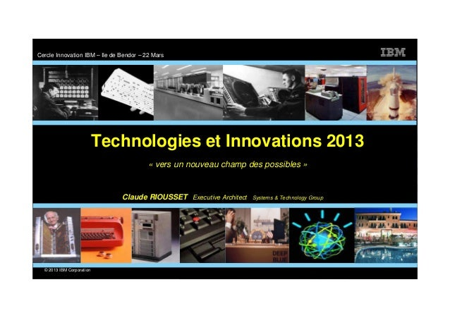 Cercle Innovation IBM – Ile de Bendor – 22 Mars                           Technologies et Innovations 2013                ...