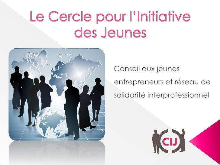 Le Cercle pour l'Initiative des Jeunes<br />Conseil aux jeunes entrepreneurs et réseau de solidaritéinterprofessionnel<br />