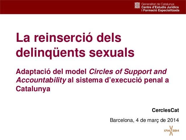 La reinserció dels delinqüents sexuals Adaptació del model Circles of Support and Accountability al sistema d'execució pen...
