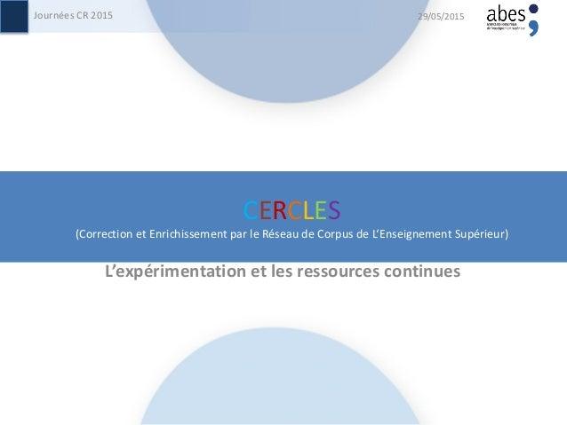 CERCLES (Correction et Enrichissement par le Réseau de Corpus de L'Enseignement Supérieur) L'expérimentation et les ressou...