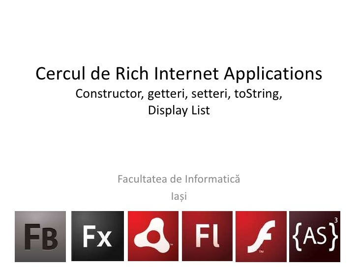 Cercul de Rich Internet ApplicationsConstructor, getteri, setteri, toString,Display List<br />Facultatea de Informatică<br...