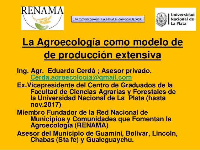 La Agroecología como modelo de de producción extensiva Ing. Agr. Eduardo Cerdá ; Asesor privado. Cerda.agroecologia@gmail....