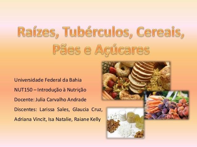 Universidade Federal da Bahia NUT150 – Introdução à Nutrição Docente: Julia Carvalho Andrade Discentes: Larissa Sales, Gla...