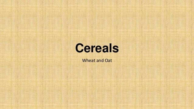 Cereals Wheat and Oat