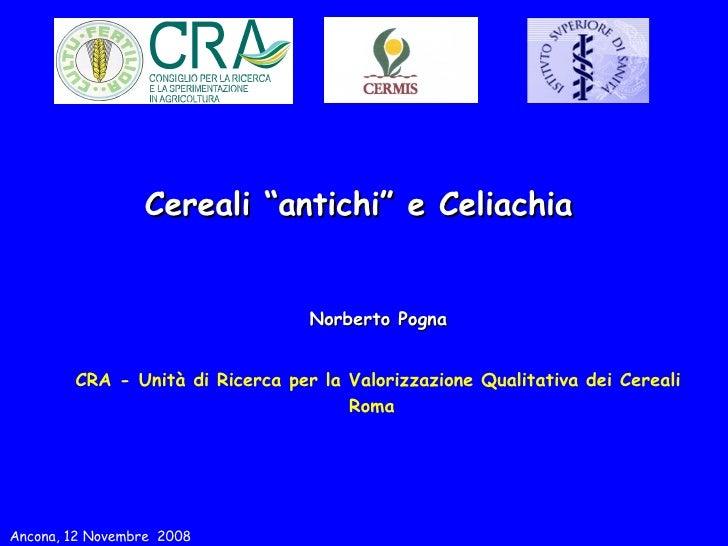 """Cereali """"antichi"""" e Celiachia Norberto Pogna CRA - Unità di Ricerca per la Valorizzazione Qualitativa dei Cereali Roma Anc..."""