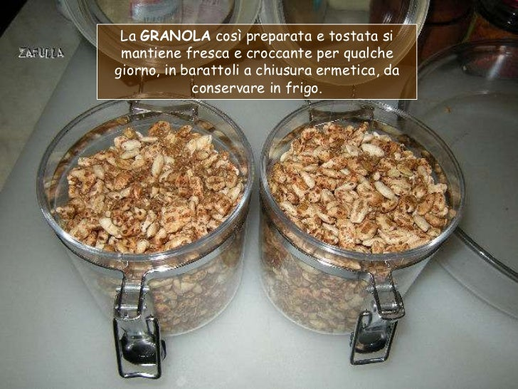 La GRANOLA così preparata e tostata si mantiene fresca e croccante per qualchegiorno, in barattoli a chiusura ermetica, da...