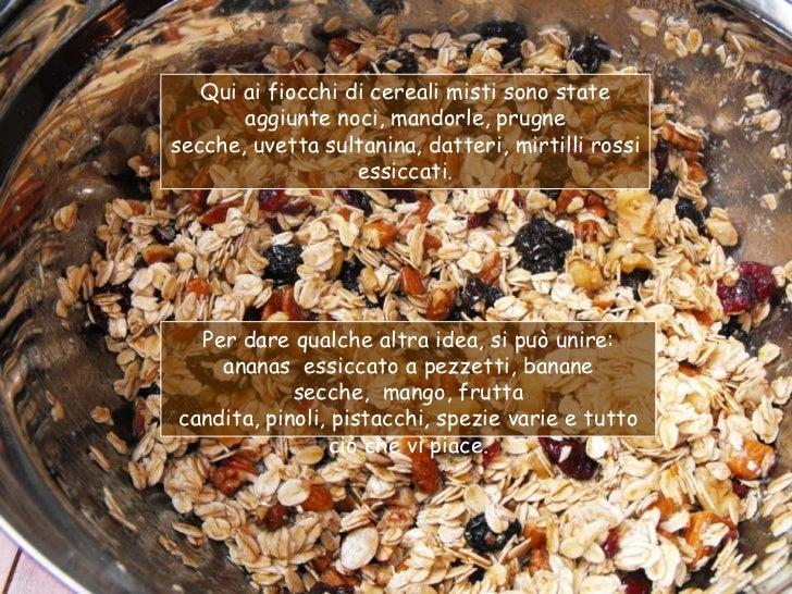 Qui ai fiocchi di cereali misti sono state       aggiunte noci, mandorle, prugnesecche, uvetta sultanina, datteri, mirtill...