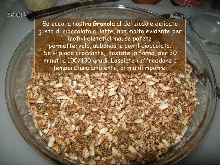 Ed ecco la nostra Granola al delizioso e delicatogusto di cioccolato al latte, non molto evidente per           motivi die...