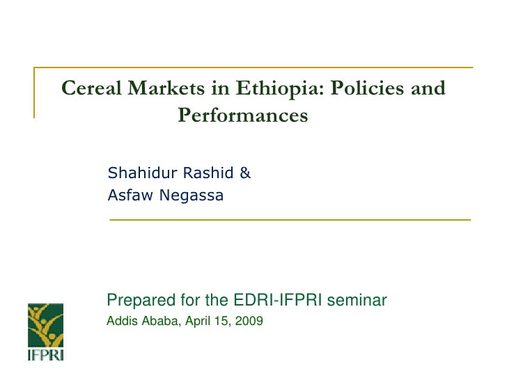 Cereal Markets in Ethiopia: Policies and            Performances     Shahidur Rashid &    Asfaw Negassa         Prepared...