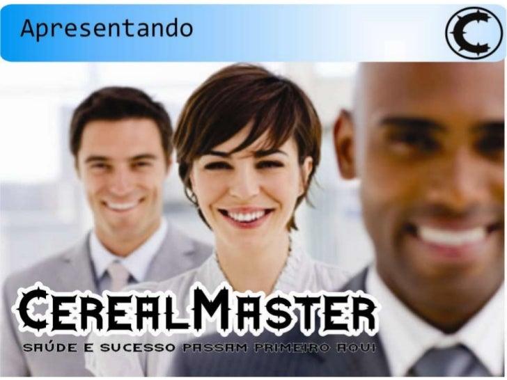 CEREALMASTER | SAÚDE E SUCESSO PASSAM PRIMEIRO AQUI