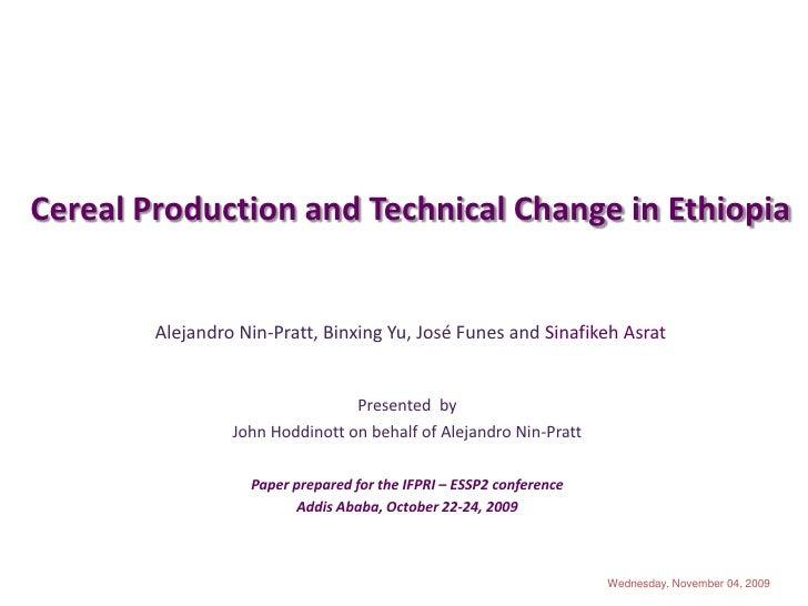 Cereal Production and Technical Change in Ethiopia           Alejandro Nin-Pratt, Binxing Yu, José Funes and Sinafikeh Asr...