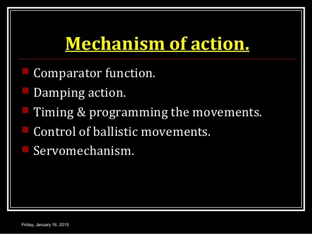 Mechanism of action.  Comparator function.  Damping action.  Timing & programming the movements.  Control of ballistic...
