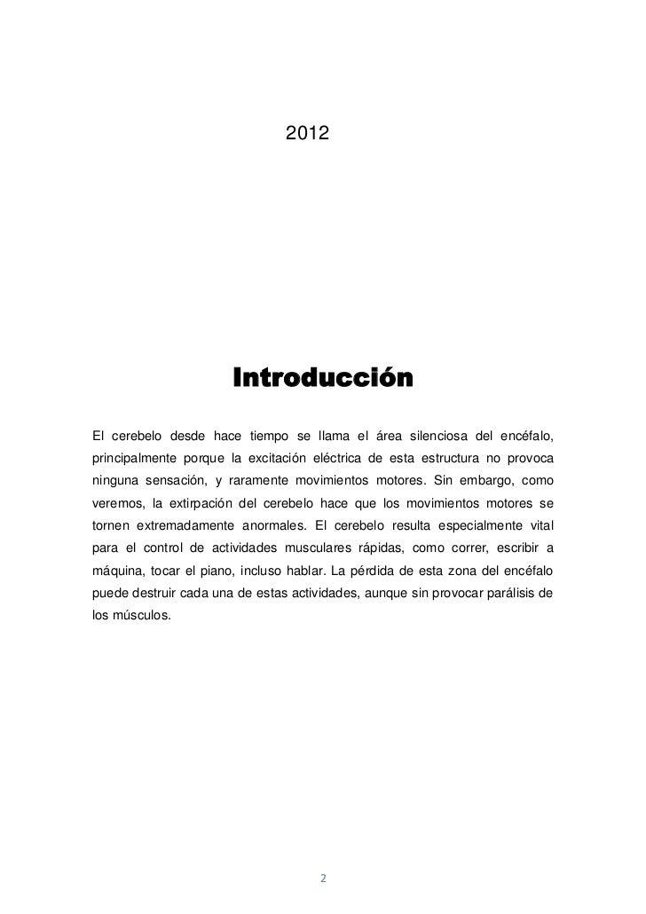 2012                       IntroducciónEl cerebelo desde hace tiempo se llama el área silenciosa del encéfalo,principalmen...