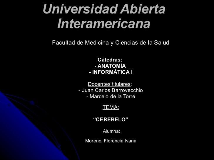 Facultad de Medicina y Ciencias de la Salud Cátedras :  - ANATOMÍA  - INFORMÁTICA I Docentes titulares :  - Juan Carlos Ba...