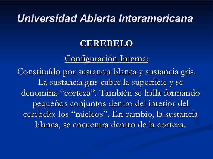 <ul><li>CEREBELO </li></ul><ul><li>Configuración Interna: </li></ul><ul><li>Constituído por sustancia blanca y sustancia g...