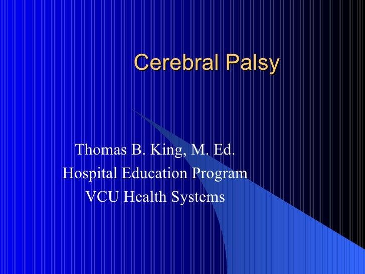 Cerebral Palsy Thomas B. King, M. Ed. Hospital Education Program VCU Health Systems