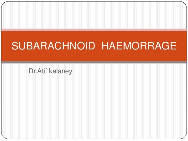 Dr.Atif kelaney SUBARACHNOID HAEMORRAGE