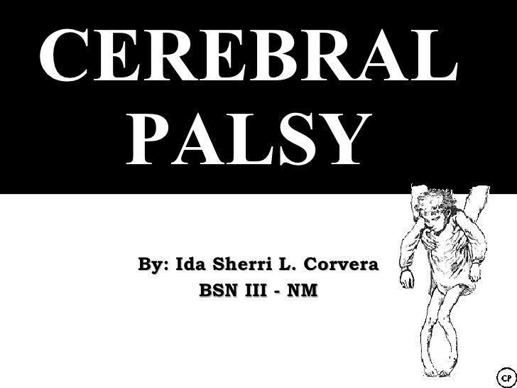 CEREBRAL   PALSY  By: Ida Sherri L. Corvera        BSN III - NM