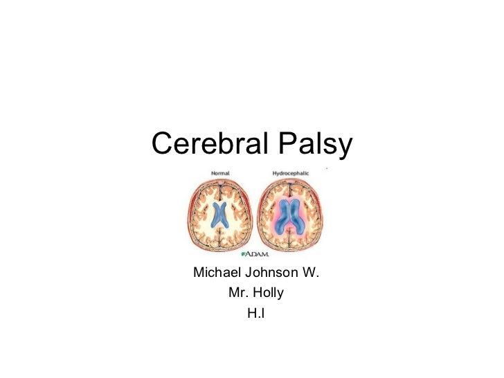 Cerebral Palsy Michael Johnson W. Mr. Holly H.I