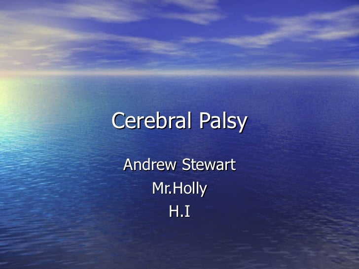 Cerebral Palsy Andrew Stewart Mr.Holly H.I