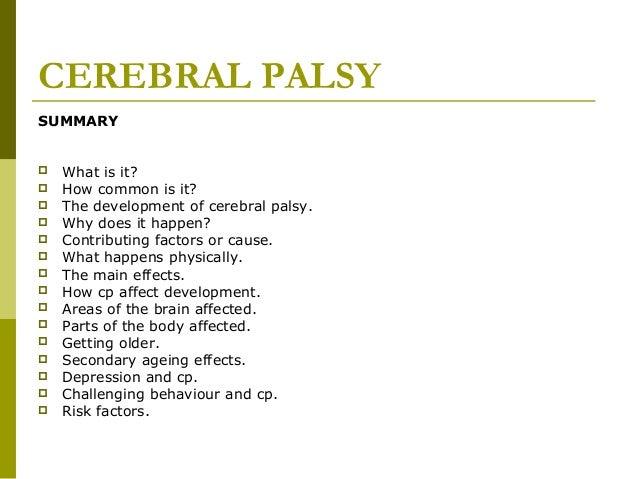 CEREBRAL PALSY SUMMARY  What is it?  How common is it?  The development of cerebral palsy.  Why does it happen?  Cont...