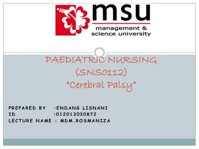 "PAEDIATRIC NURSING (SNS0112) ""Cerebral Palsy"" P R E P A R E D B Y : E N D A N G L I S N A N I I D : 0 1 2 0 1 3 0 3 0 8 7 ..."